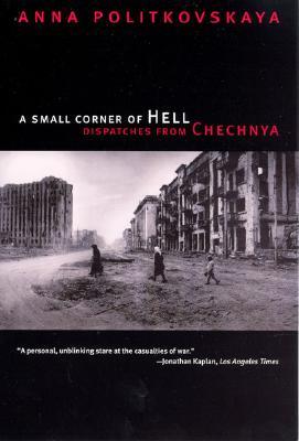 A Small Corner of Hell By Politkovskaya, Anna/ Burry, Alexander (TRN)/ Tulchinsky, Tatiana (TRN)/ Derluguian, Georgi M. (INT)