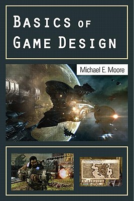 Basics of Game Design By Moore, Michael